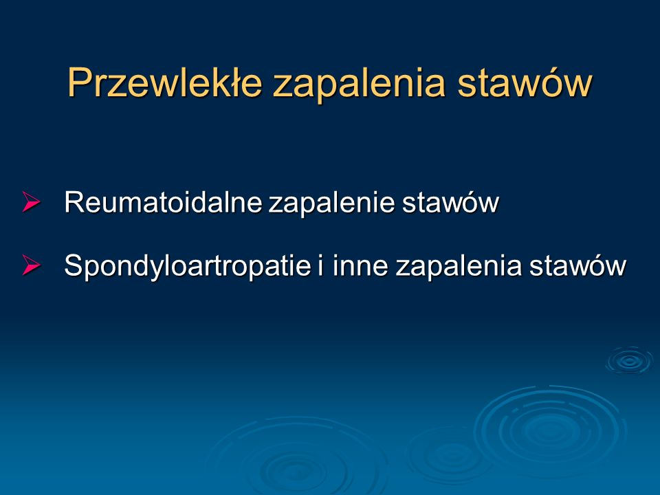 Przewlekłe zapalenia stawów Reumatoidalne zapalenie stawów Reumatoidalne zapalenie stawów Spondyloartropatie i inne zapalenia stawów Spondyloartropati