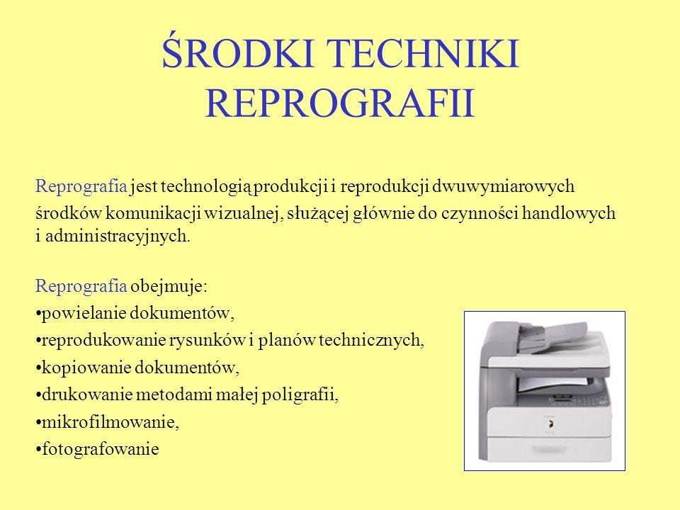 ŚRODKI TECHNIKI REPROGRAFII Reprografia jest technologią produkcji i reprodukcji dwuwymiarowych środków komunikacji wizualnej, służącej głównie do czy