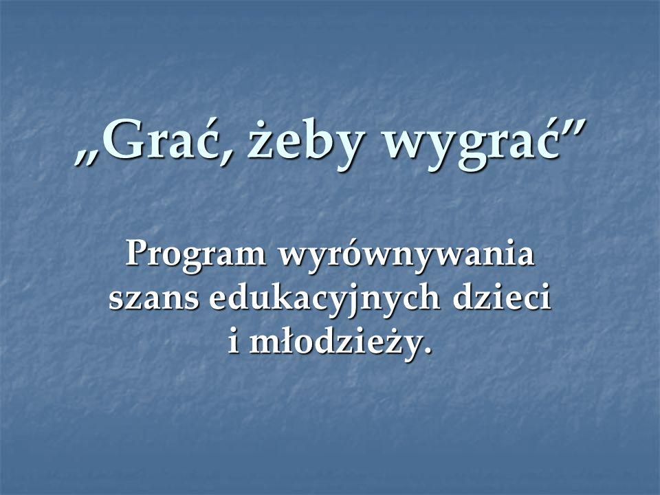 Grać, żeby wygrać Program wyrównywania szans edukacyjnych dzieci i młodzieży.