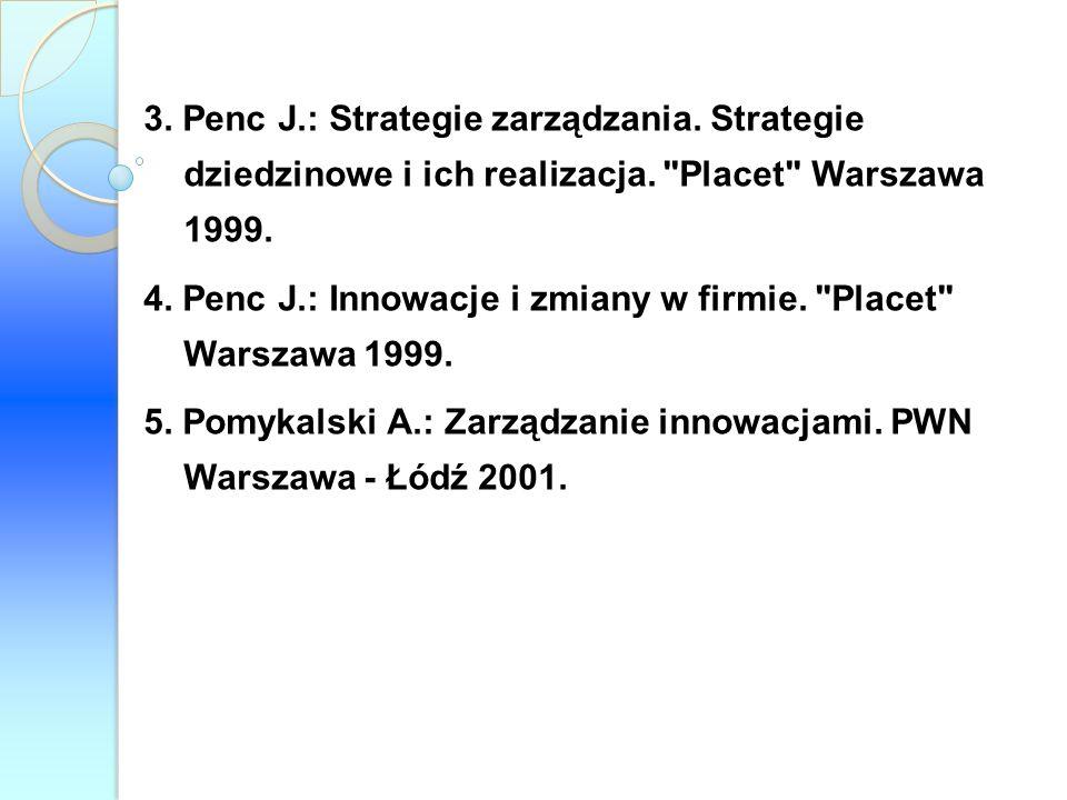 3. Penc J.: Strategie zarządzania. Strategie dziedzinowe i ich realizacja.