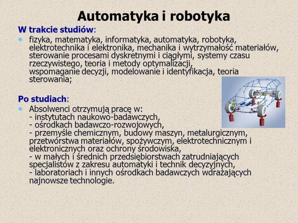 W trakcie studiów: fizyka, matematyka, informatyka, automatyka, robotyka, elektrotechnika i elektronika, mechanika i wytrzymałość materiałów, sterowan