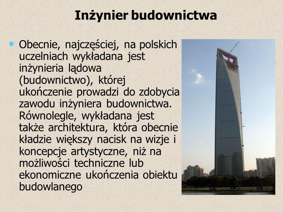 Obecnie, najczęściej, na polskich uczelniach wykładana jest inżynieria lądowa (budownictwo), której ukończenie prowadzi do zdobycia zawodu inżyniera b