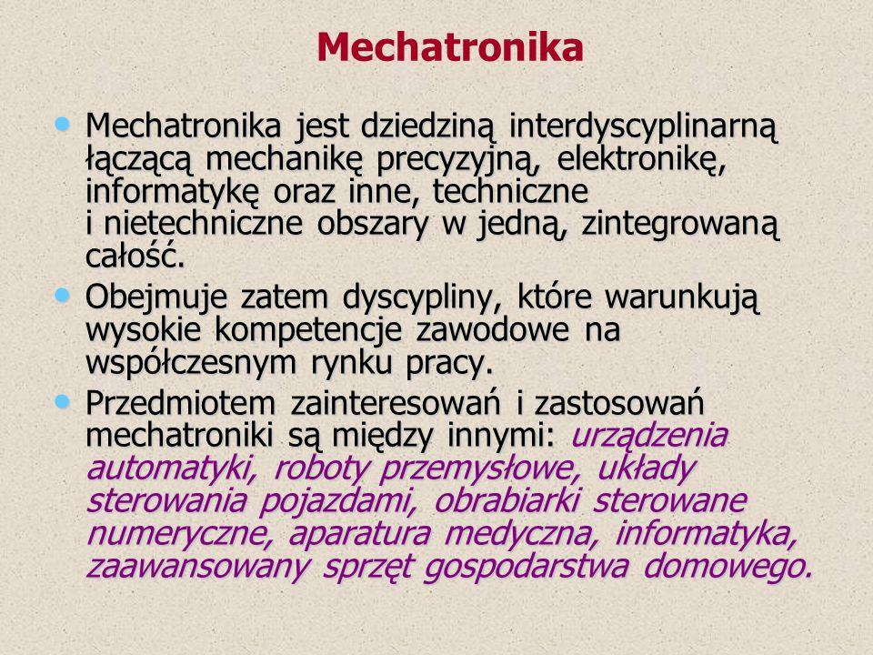 Mechatronika jest dziedziną interdyscyplinarną łączącą mechanikę precyzyjną, elektronikę, informatykę oraz inne, techniczne i nietechniczne obszary w