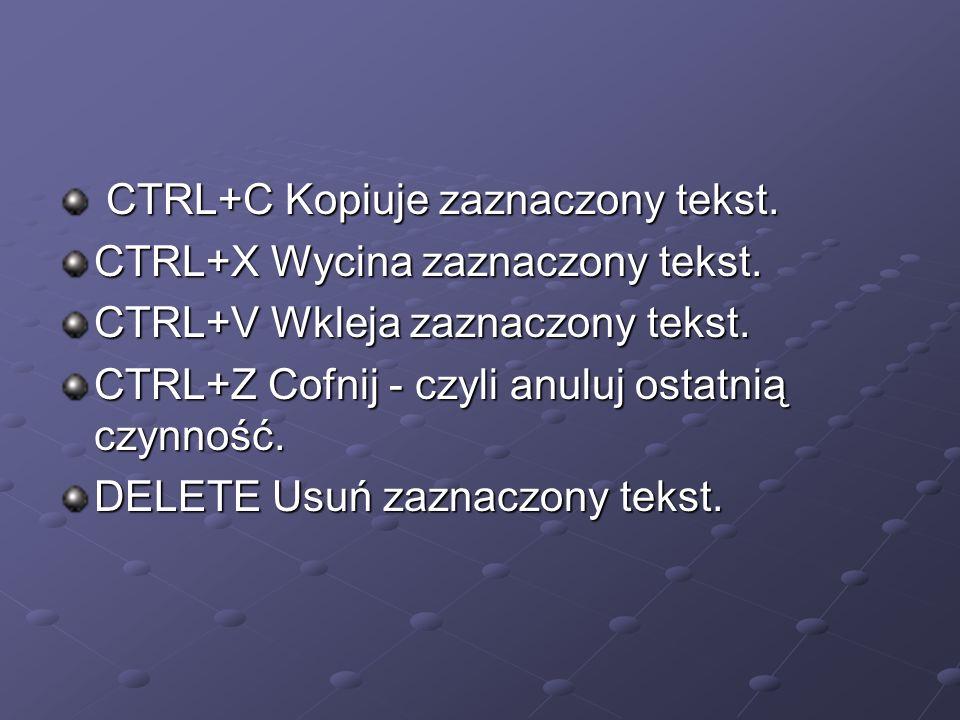 CTRL+C Kopiuje zaznaczony tekst. CTRL+C Kopiuje zaznaczony tekst. CTRL+X Wycina zaznaczony tekst. CTRL+X Wycina zaznaczony tekst. CTRL+V Wkleja zaznac