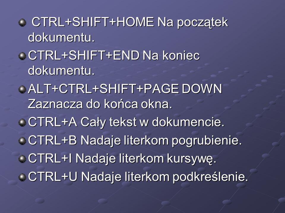 CTRL+SHIFT+HOME Na początek dokumentu. CTRL+SHIFT+HOME Na początek dokumentu. CTRL+SHIFT+END Na koniec dokumentu. ALT+CTRL+SHIFT+PAGE DOWN Zaznacza do