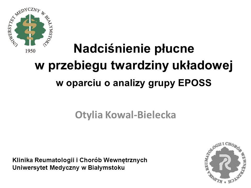 Nadciśnienie płucne w przebiegu twardziny układowej w oparciu o analizy grupy EPOSS Otylia Kowal-Bielecka Klinika Reumatologii i Chorób Wewnętrznych U