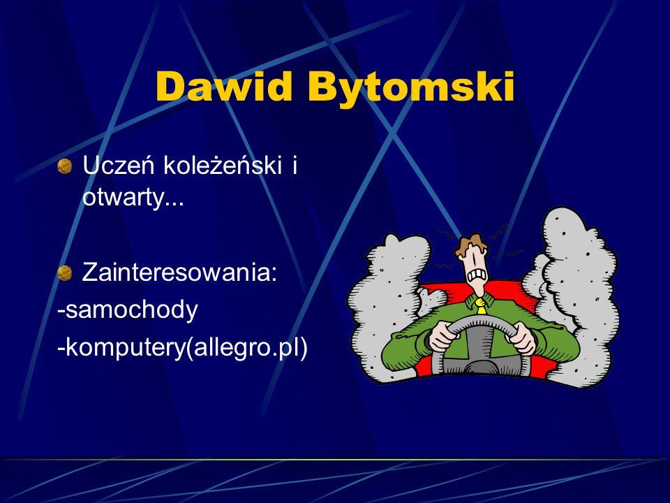 Dawid Bytomski Uczeń koleżeński i otwarty... Zainteresowania: -samochody -komputery(allegro.pl)