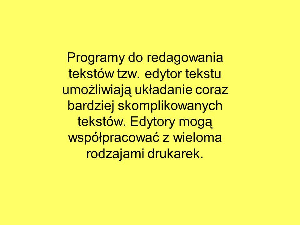 Programy do redagowania tekstów tzw. edytor tekstu umożliwiają układanie coraz bardziej skomplikowanych tekstów. Edytory mogą współpracować z wieloma