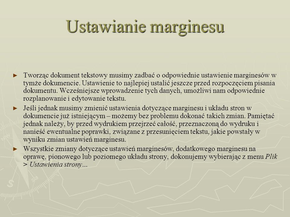 Ustawianie marginesu Tworząc dokument tekstowy musimy zadbać o odpowiednie ustawienie marginesów w tymże dokumencie. Ustawienie to najlepiej ustalić j