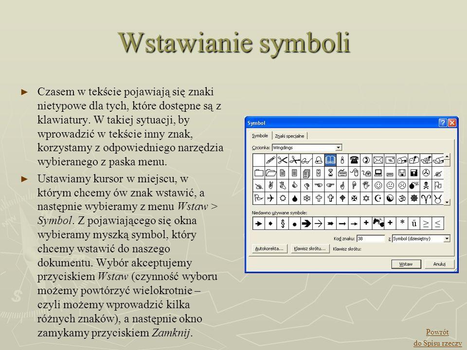 Wstawianie symboli Czasem w tekście pojawiają się znaki nietypowe dla tych, które dostępne są z klawiatury. W takiej sytuacji, by wprowadzić w tekście