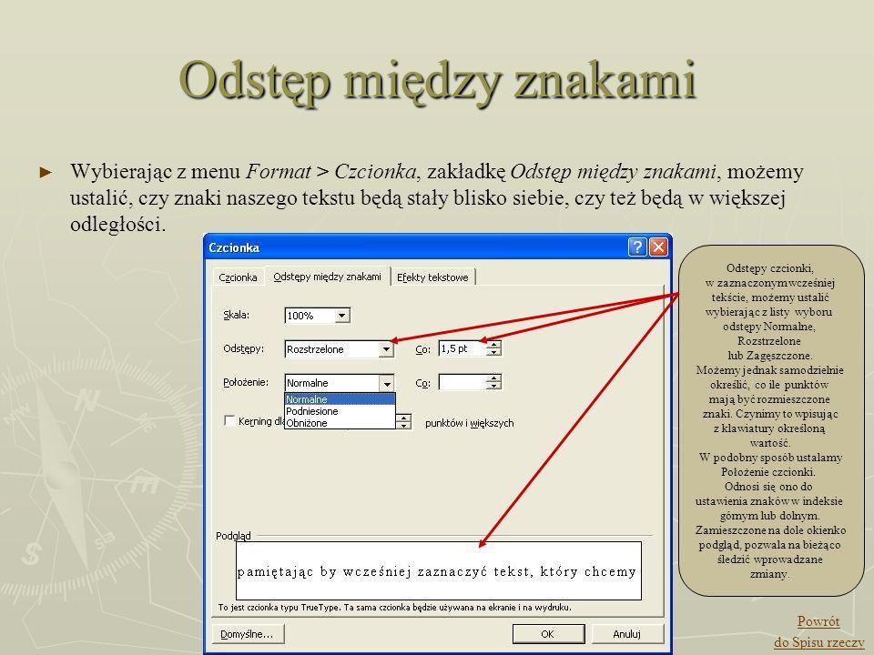 Odstęp między znakami Wybierając z menu Format > Czcionka, zakładkę Odstęp między znakami, możemy ustalić, czy znaki naszego tekstu będą stały blisko