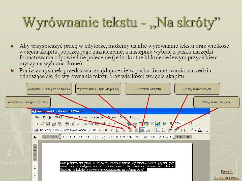 Wyrównanie tekstu - Na skróty Aby przyspieszyć pracę w edytorze, możemy ustalić wyrównanie tekstu oraz wielkość wcięcia akapitu, poprzez jego zaznacze