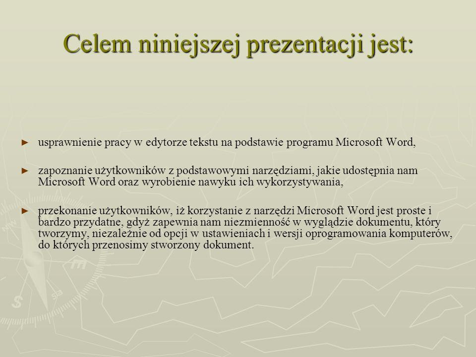Celem niniejszej prezentacji jest: usprawnienie pracy w edytorze tekstu na podstawie programu Microsoft Word, zapoznanie użytkowników z podstawowymi n
