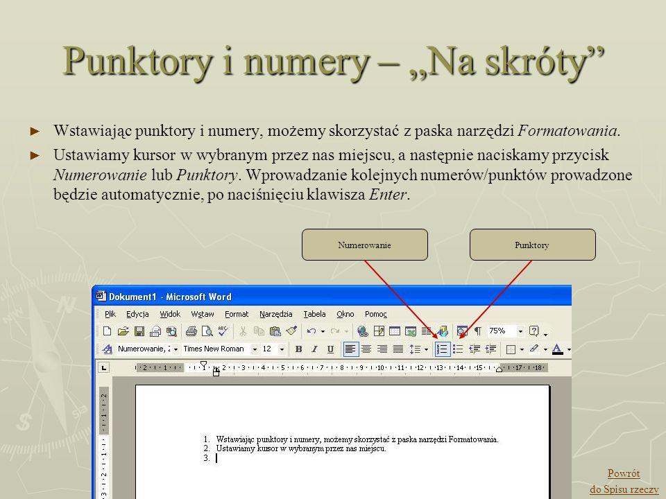 Punktory i numery – Na skróty Wstawiając punktory i numery, możemy skorzystać z paska narzędzi Formatowania. Ustawiamy kursor w wybranym przez nas mie