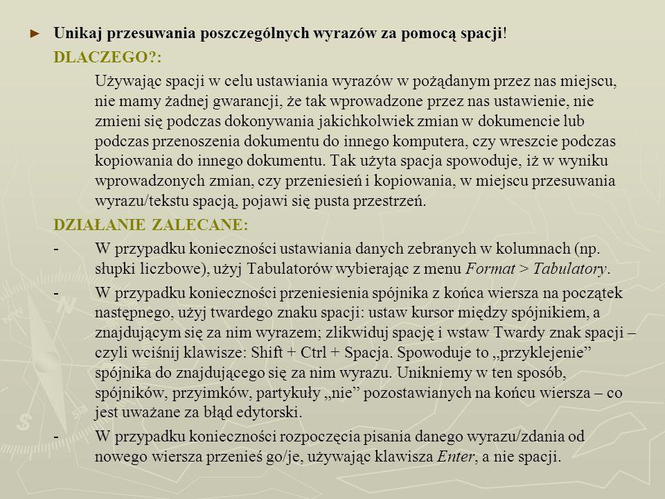 Unikaj przesuwania poszczególnych wyrazów za pomocą spacji! DLACZEGO?: Używając spacji w celu ustawiania wyrazów w pożądanym przez nas miejscu, nie ma