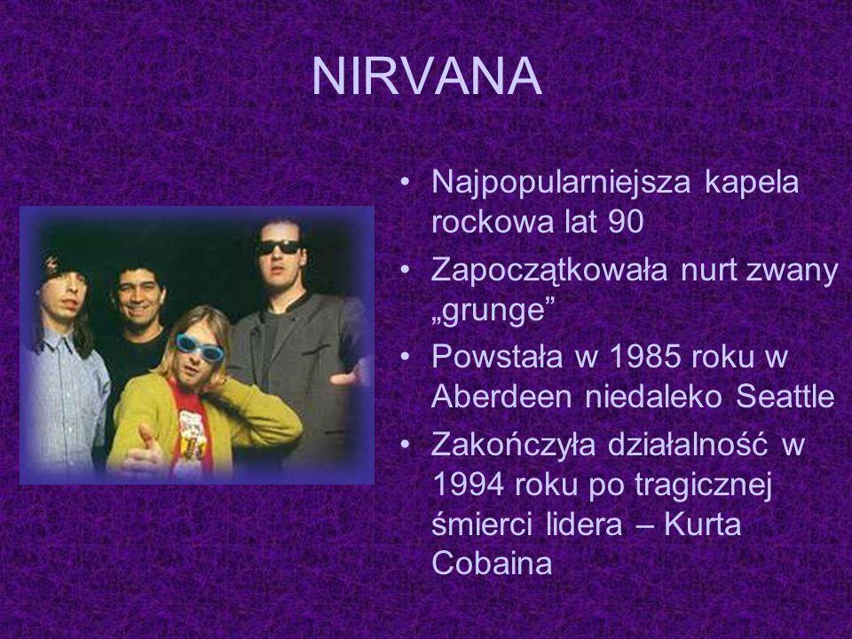 Najpopularniejsza kapela rockowa lat 90 Zapoczątkowała nurt zwany grunge Powstała w 1985 roku w Aberdeen niedaleko Seattle Zakończyła działalność w 19