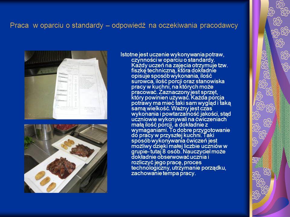 Praca w oparciu o standardy – odpowiedź na oczekiwania pracodawcy Istotne jest uczenie wykonywania potraw, czynności w oparciu o standardy. Każdy ucze