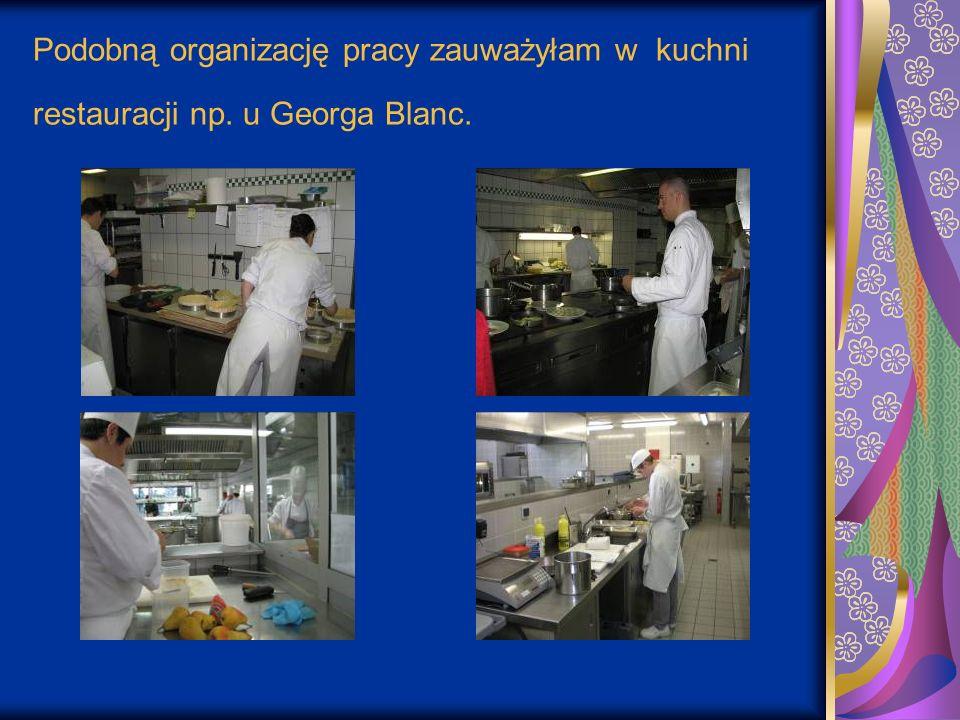 Podobną organizację pracy zauważyłam w kuchni restauracji np. u Georga Blanc.