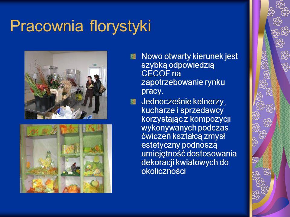 Pracownia florystyki Nowo otwarty kierunek jest szybką odpowiedzią CECOF na zapotrzebowanie rynku pracy. Jednocześnie kelnerzy, kucharze i sprzedawcy