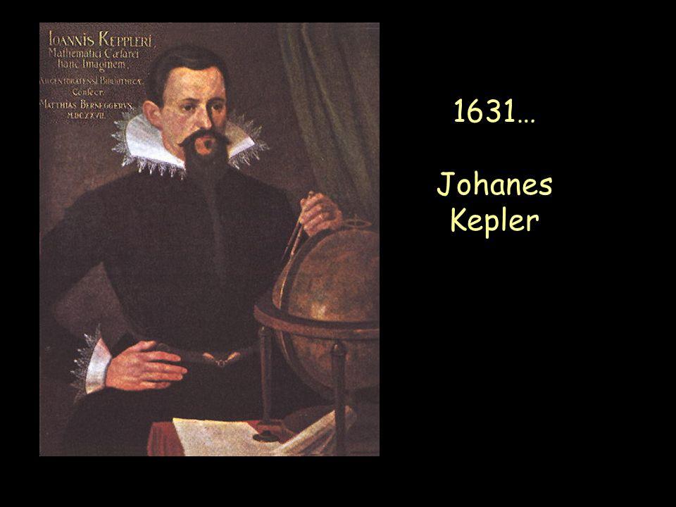 1631… Johanes Kepler