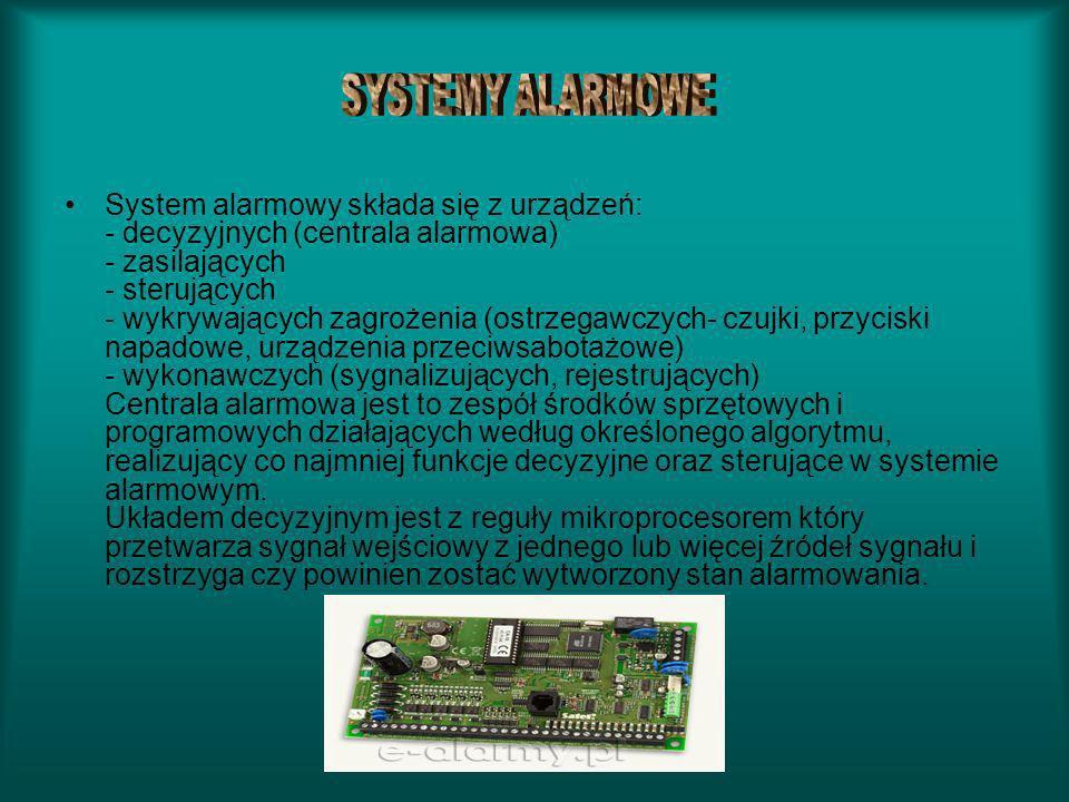 System alarmowy składa się z urządzeń: - decyzyjnych (centrala alarmowa) - zasilających - sterujących - wykrywających zagrożenia (ostrzegawczych- czuj