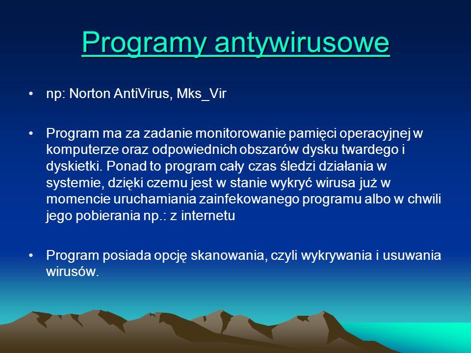 Programy antywirusowe Programy antywirusowe np: Norton AntiVirus, Mks_Vir Program ma za zadanie monitorowanie pamięci operacyjnej w komputerze oraz od