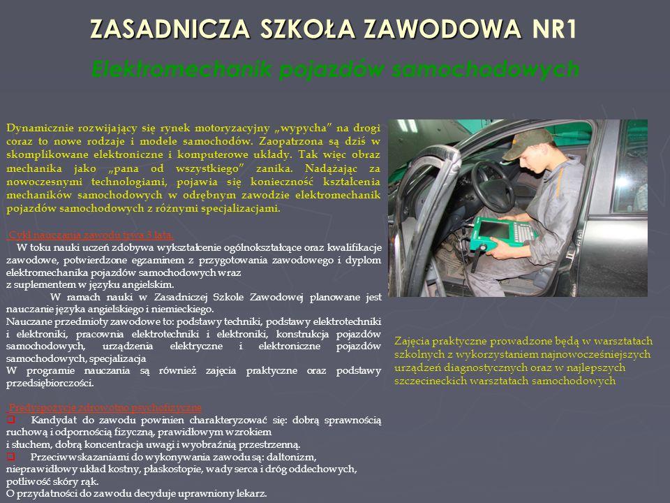 ZASADNICZA SZKOŁA ZAWODOWA ZASADNICZA SZKOŁA ZAWODOWA NR1 Elektromechanik pojazdów samochodowych Elektromechanik pojazdów samochodowych może podejmować pracę w: zakładach naprawy pojazdów samochodowych ; stacjach obsługi i stacjach kontroli pojazdów samochodowych ; autoryzowanych stacjach obsługi samochodów; zakładach, w których są produkowane pojazdy samochodowe oraz ich części zamienne ( obwody i układy elektryczne oraz elektroniczne ) ; placówkach handlowych; samodzielnie prowadzić działalność gospodarczą.