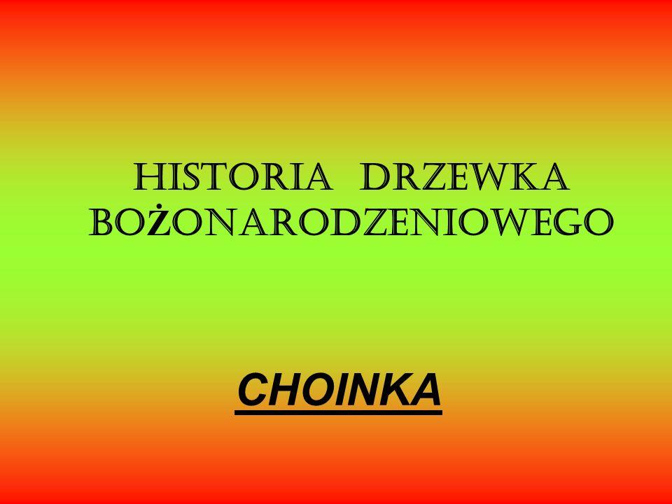 HISTORIA DRZEWKA BO Ż ONARODZENIOWEGO CHOINKA