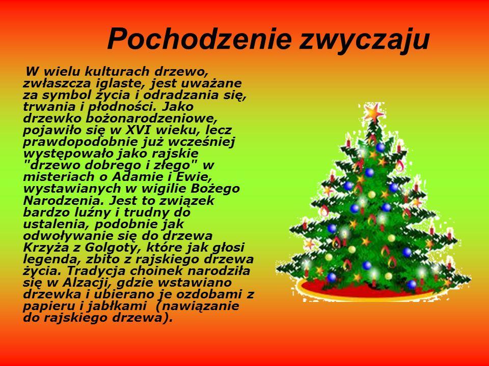 Pochodzenie zwyczaju W wielu kulturach drzewo, zwłaszcza iglaste, jest uważane za symbol życia i odradzania się, trwania i płodności. Jako drzewko boż
