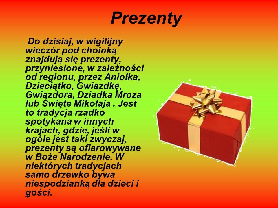 Prezenty Do dzisiaj, w wigilijny wieczór pod choinką znajdują się prezenty, przyniesione, w zależności od regionu, przez Aniołka, Dzieciątko, Gwiazdkę