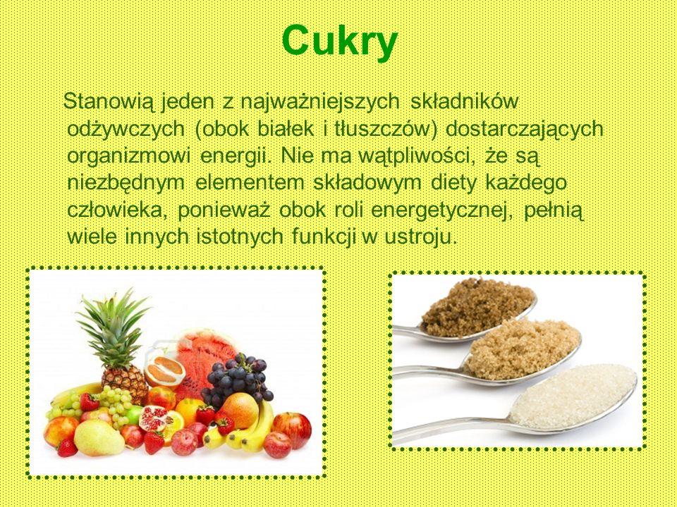 Cukry Stanowią jeden z najważniejszych składników odżywczych (obok białek i tłuszczów) dostarczających organizmowi energii. Nie ma wątpliwości, że są