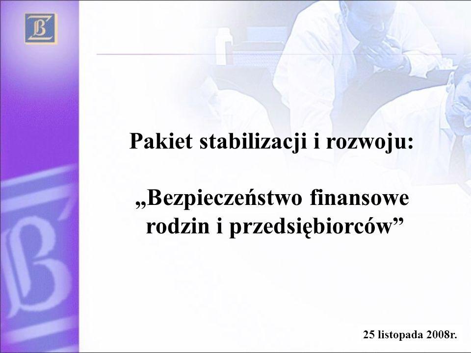 1 Pakiet stabilizacji i rozwoju: Bezpieczeństwo finansowe rodzin i przedsiębiorców 25 listopada 2008r.