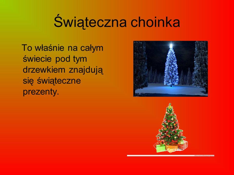 Świąteczna choinka To właśnie na całym świecie pod tym drzewkiem znajdują się świąteczne prezenty.