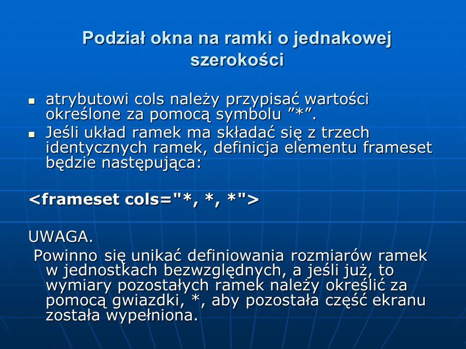 Podział okna na ramki o jednakowej szerokości atrybutowi cols należy przypisać wartości określone za pomocą symbolu *. atrybutowi cols należy przypisa