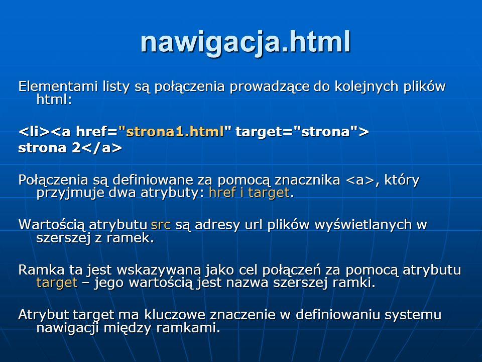 nawigacja.html Elementami listy są połączenia prowadzące do kolejnych plików html: strona 2 strona 2 Połączenia są definiowane za pomocą znacznika, kt