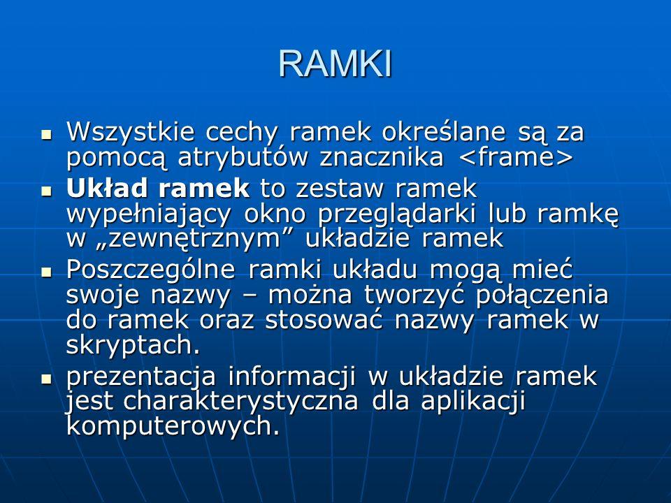 RAMKI Wszystkie cechy ramek określane są za pomocą atrybutów znacznika Wszystkie cechy ramek określane są za pomocą atrybutów znacznika Układ ramek to