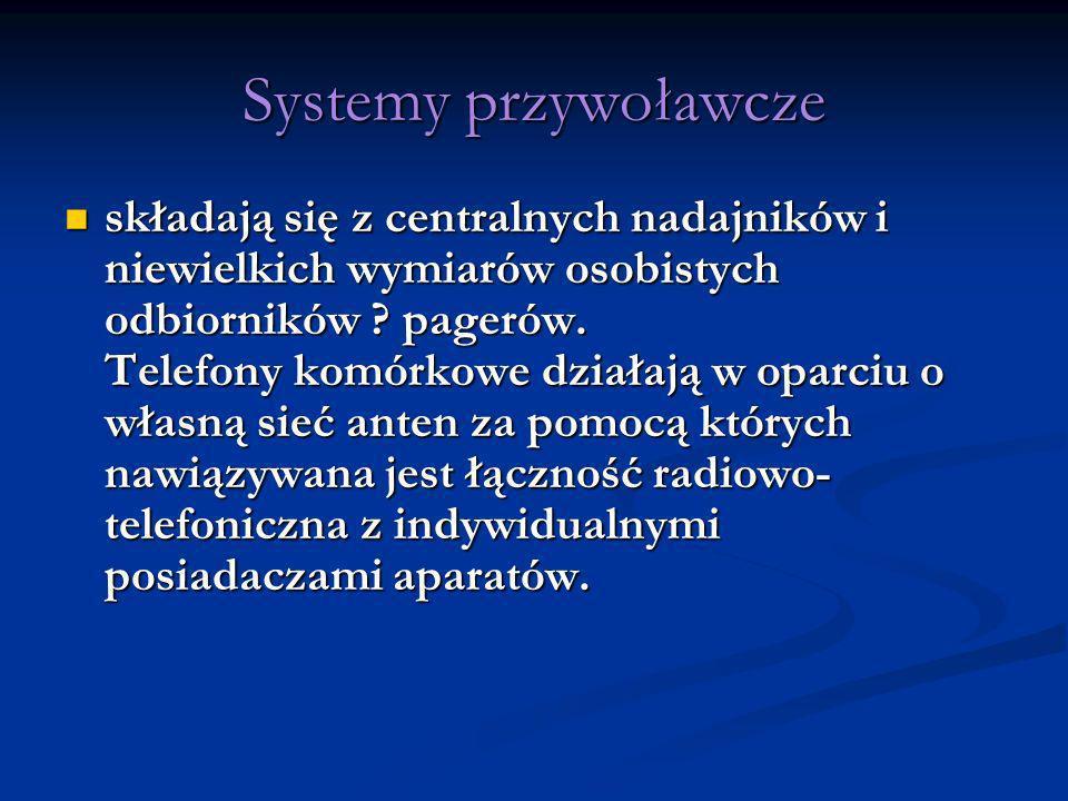 Systemy przywoławcze składają się z centralnych nadajników i niewielkich wymiarów osobistych odbiorników ? pagerów. Telefony komórkowe działają w opar