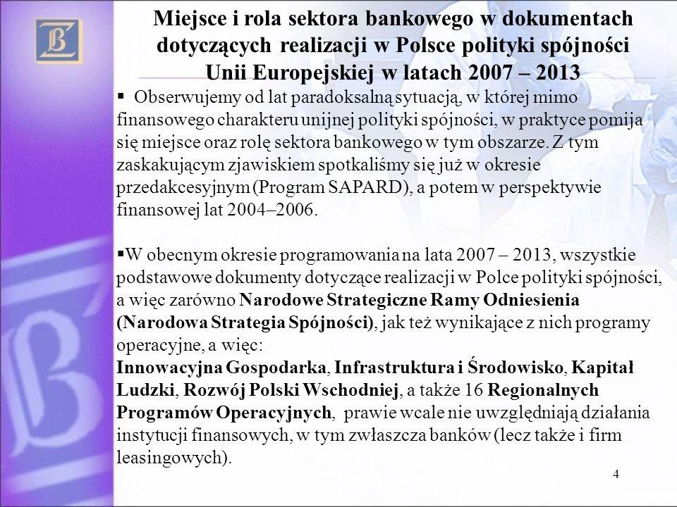 4 Miejsce i rola sektora bankowego w dokumentach dotyczących realizacji w Polsce polityki spójności Unii Europejskiej w latach 2007 – 2013 Obserwujemy