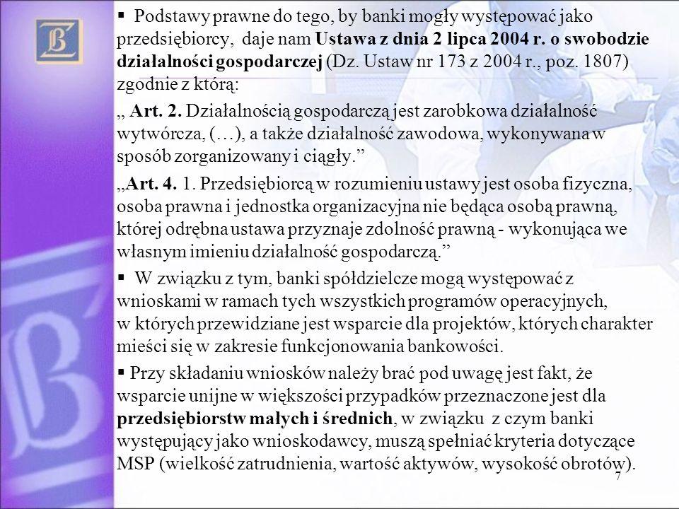 7 Podstawy prawne do tego, by banki mogły występować jako przedsiębiorcy, daje nam Ustawa z dnia 2 lipca 2004 r. o swobodzie działalności gospodarczej