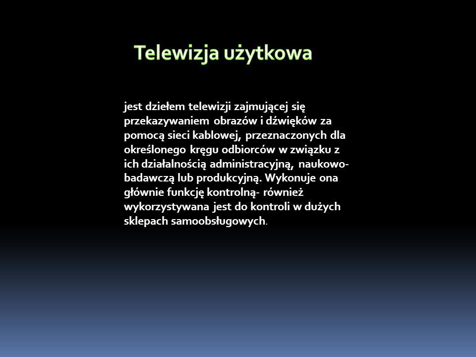 jest dziełem telewizji zajmującej się przekazywaniem obrazów i dźwięków za pomocą sieci kablowej, przeznaczonych dla określonego kręgu odbiorców w związku z ich działalnością administracyjną, naukowo- badawczą lub produkcyjną.