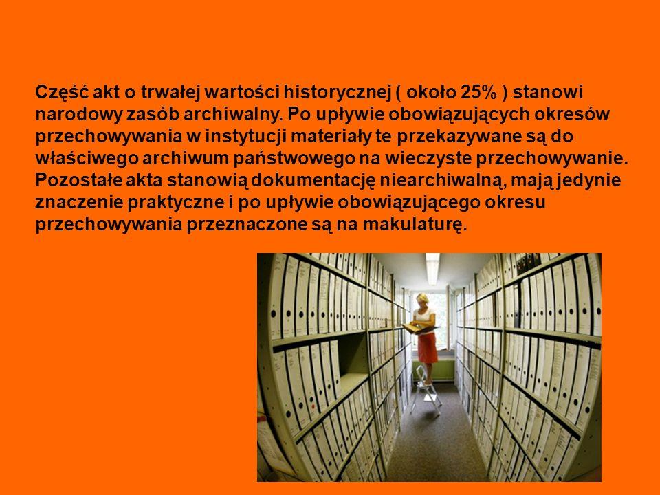 Część akt o trwałej wartości historycznej ( około 25% ) stanowi narodowy zasób archiwalny.