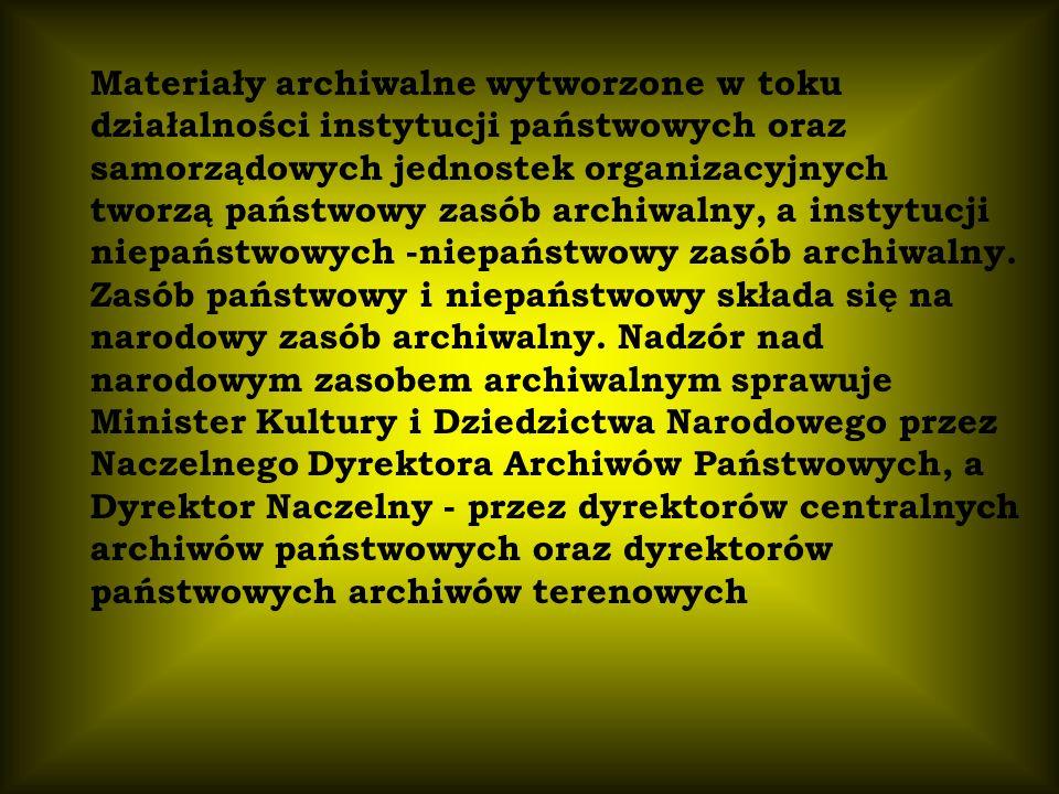 Materiały archiwalne wytworzone w toku działalności instytucji państwowych oraz samorządowych jednostek organizacyjnych tworzą państwowy zasób archiwalny, a instytucji niepaństwowych -niepaństwowy zasób archiwalny.