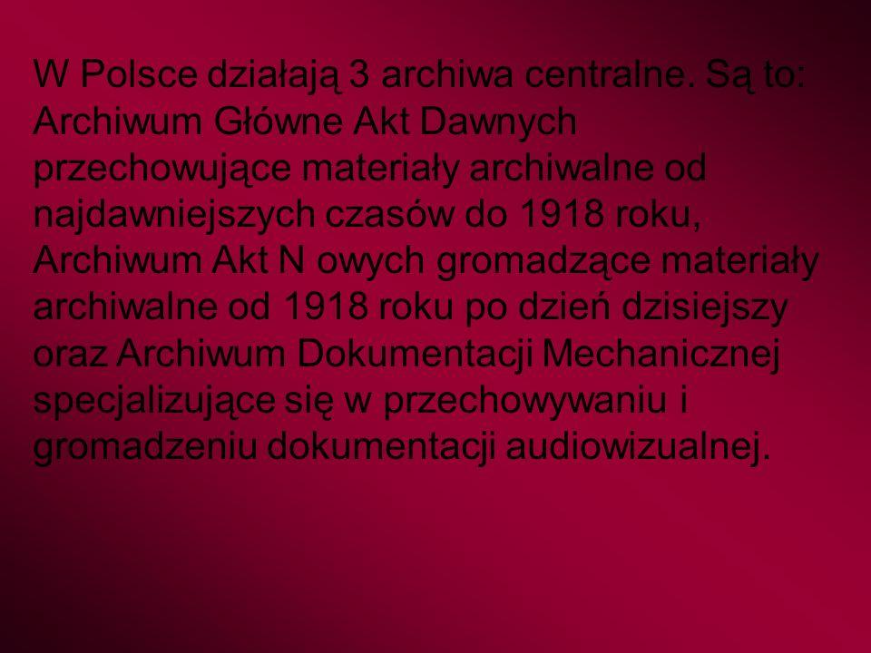 W Polsce działają 3 archiwa centralne.