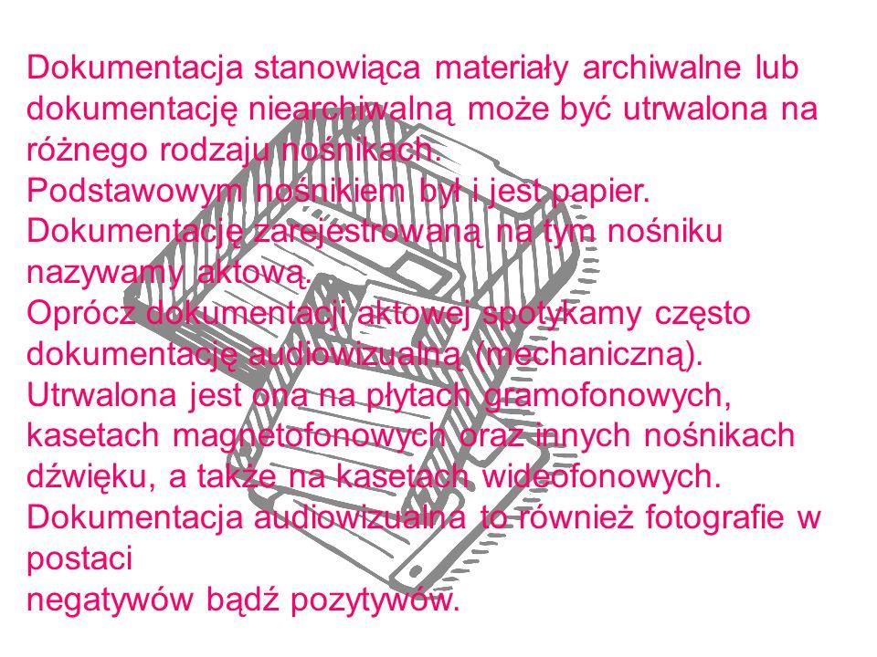Dokumentacja stanowiąca materiały archiwalne lub dokumentację niearchiwalną może być utrwalona na różnego rodzaju nośnikach.