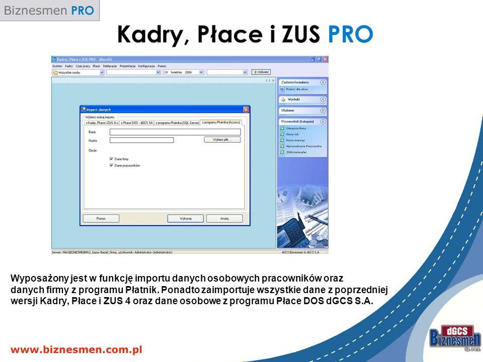 Wyposażony jest w funkcję importu danych osobowych pracowników oraz danych firmy z programu Płatnik. Ponadto zaimportuje wszystkie dane z poprzedniej
