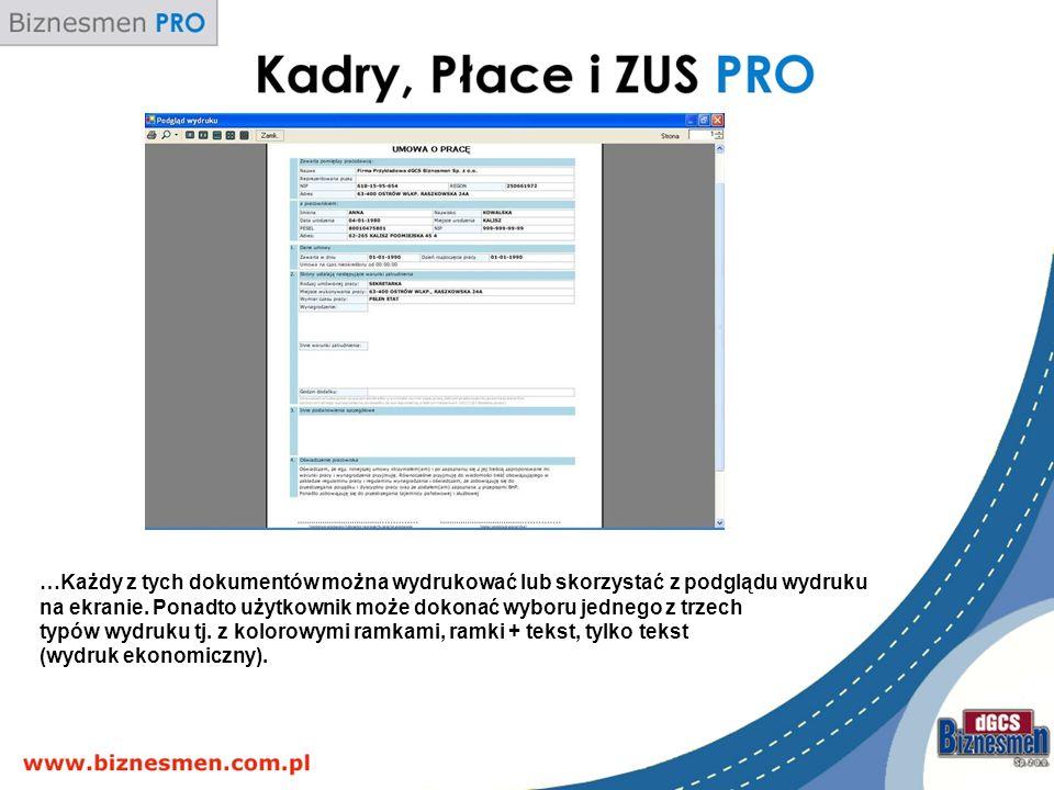 …Każdy z tych dokumentów można wydrukować lub skorzystać z podglądu wydruku na ekranie. Ponadto użytkownik może dokonać wyboru jednego z trzech typów