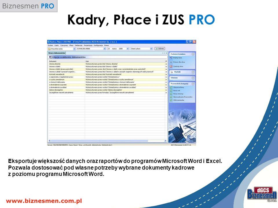 Eksportuje większość danych oraz raportów do programów Microsoft Word i Excel. Pozwala dostosować pod własne potrzeby wybrane dokumenty kadrowe z pozi