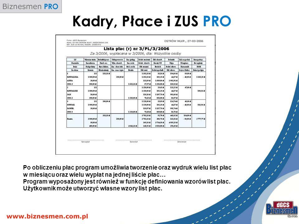 Po obliczeniu płac program umożliwia tworzenie oraz wydruk wielu list płac w miesiącu oraz wielu wypłat na jednej liście płac… Program wyposażony jest