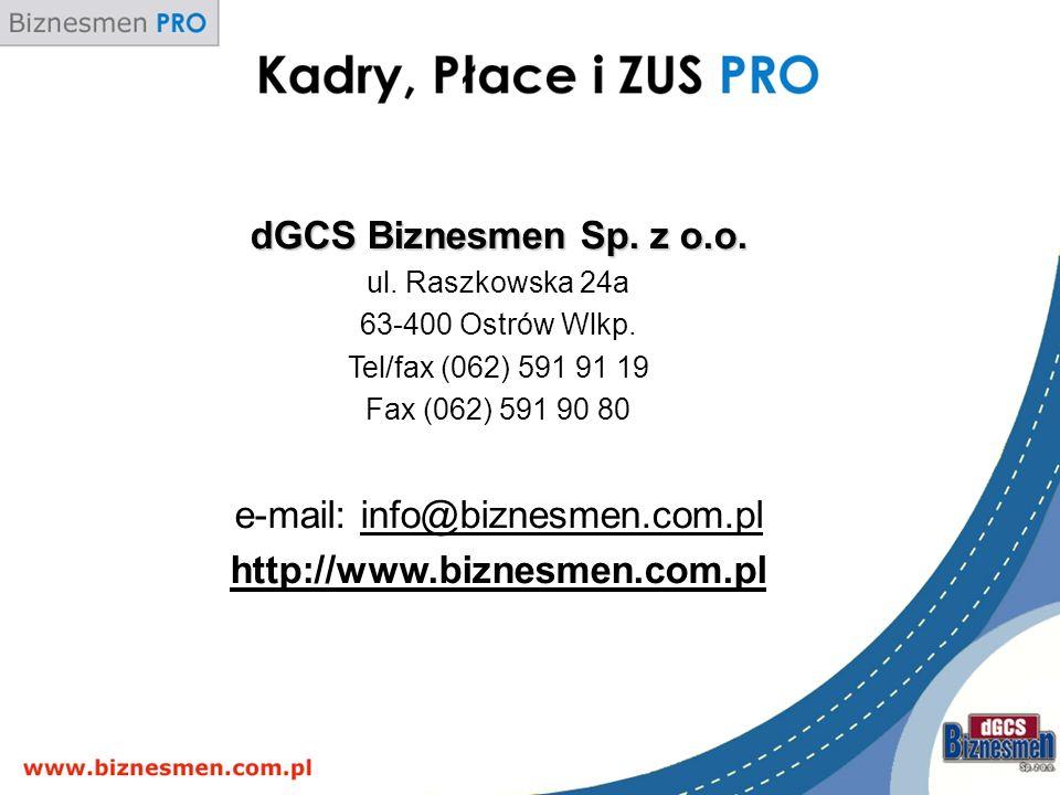 dGCS Biznesmen Sp. z o.o. ul. Raszkowska 24a 63-400 Ostrów Wlkp. Tel/fax (062) 591 91 19 Fax (062) 591 90 80 e-mail: info@biznesmen.com.plinfo@biznesm