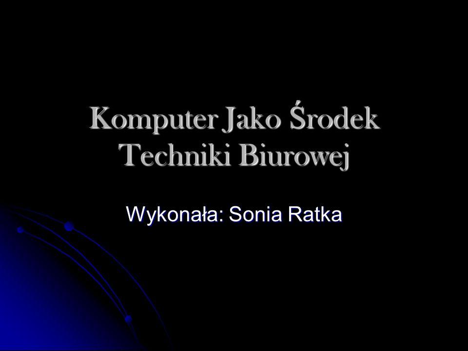 Komputer Jako Ś rodek Techniki Biurowej Wykonała: Sonia Ratka